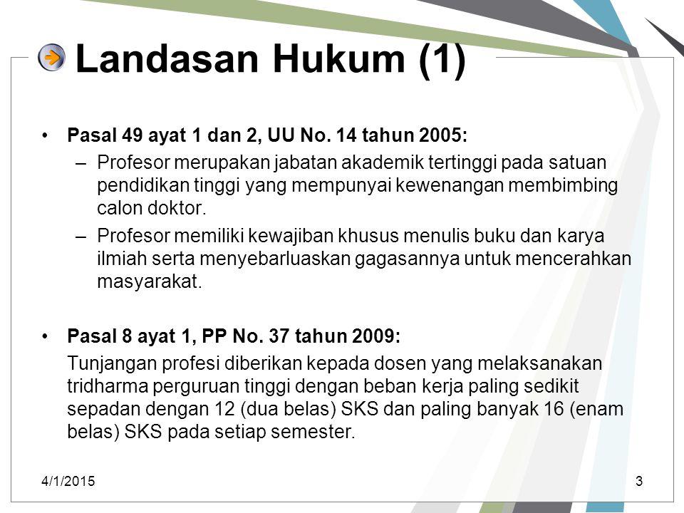 Landasan Hukum (1) Pasal 49 ayat 1 dan 2, UU No. 14 tahun 2005: –Profesor merupakan jabatan akademik tertinggi pada satuan pendidikan tinggi yang memp