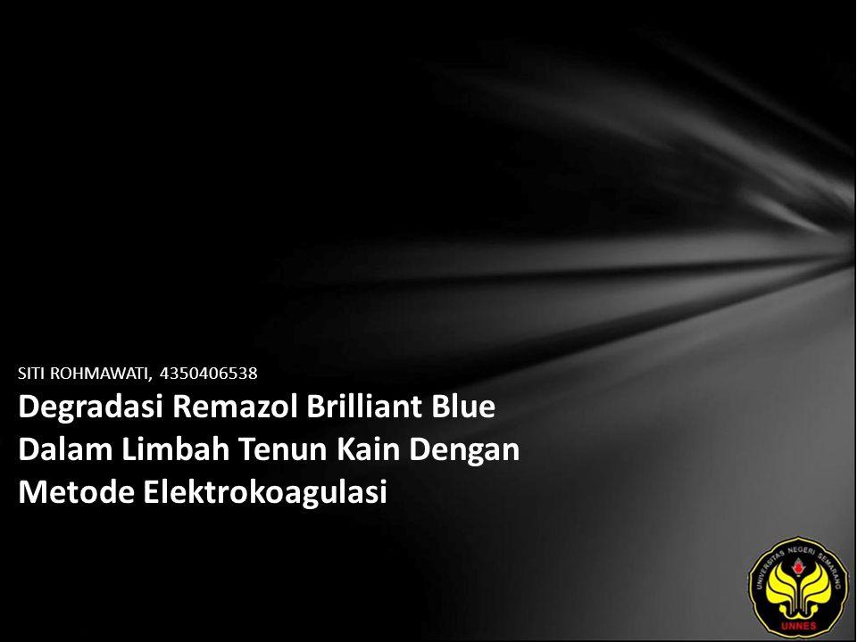 SITI ROHMAWATI, 4350406538 Degradasi Remazol Brilliant Blue Dalam Limbah Tenun Kain Dengan Metode Elektrokoagulasi