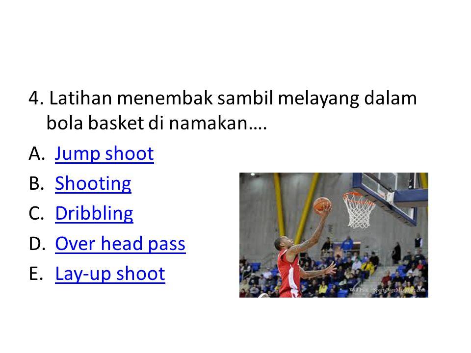4. Latihan menembak sambil melayang dalam bola basket di namakan…. A.Jump shootJump shoot B.ShootingShooting C.DribblingDribbling D.Over head passOver