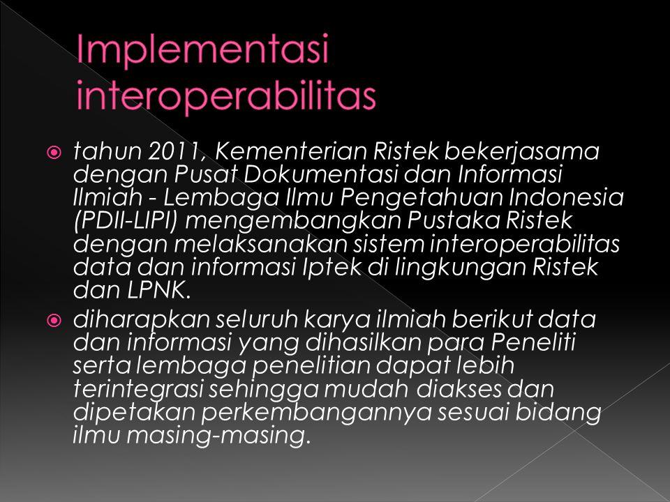  tahun 2011, Kementerian Ristek bekerjasama dengan Pusat Dokumentasi dan Informasi Ilmiah - Lembaga Ilmu Pengetahuan Indonesia (PDII-LIPI) mengembangkan Pustaka Ristek dengan melaksanakan sistem interoperabilitas data dan informasi Iptek di lingkungan Ristek dan LPNK.