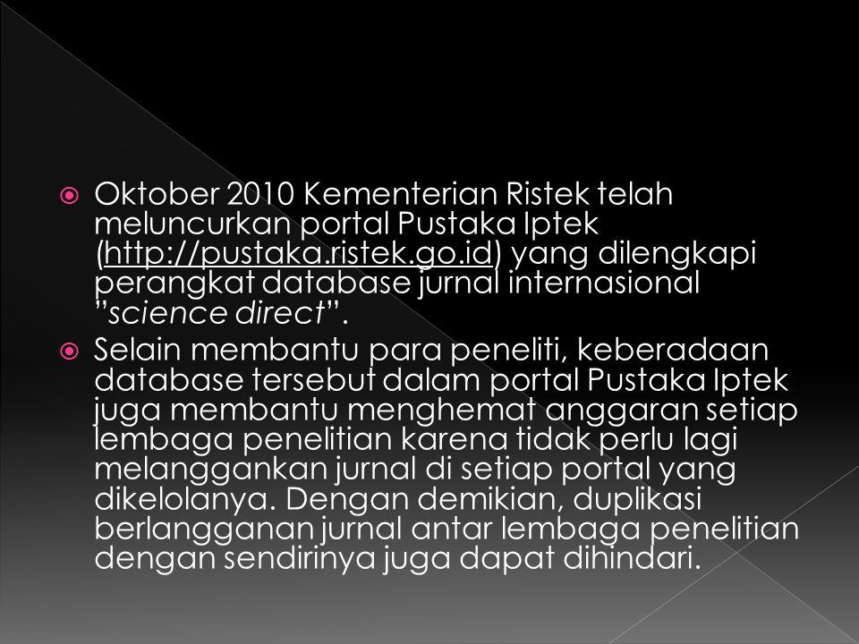  Oktober 2010 Kementerian Ristek telah meluncurkan portal Pustaka Iptek (http://pustaka.ristek.go.id) yang dilengkapi perangkat database jurnal inter