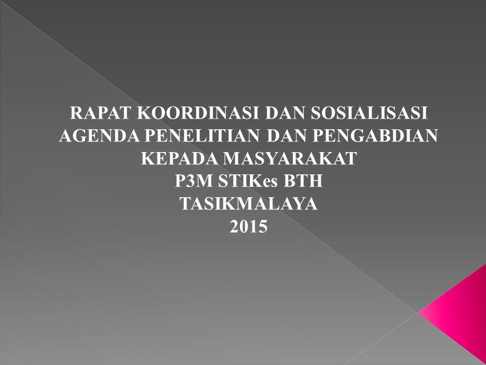 RAPAT KOORDINASI DAN SOSIALISASI AGENDA PENELITIAN DAN PENGABDIAN KEPADA MASYARAKAT P3M STIKes BTH TASIKMALAYA 2015