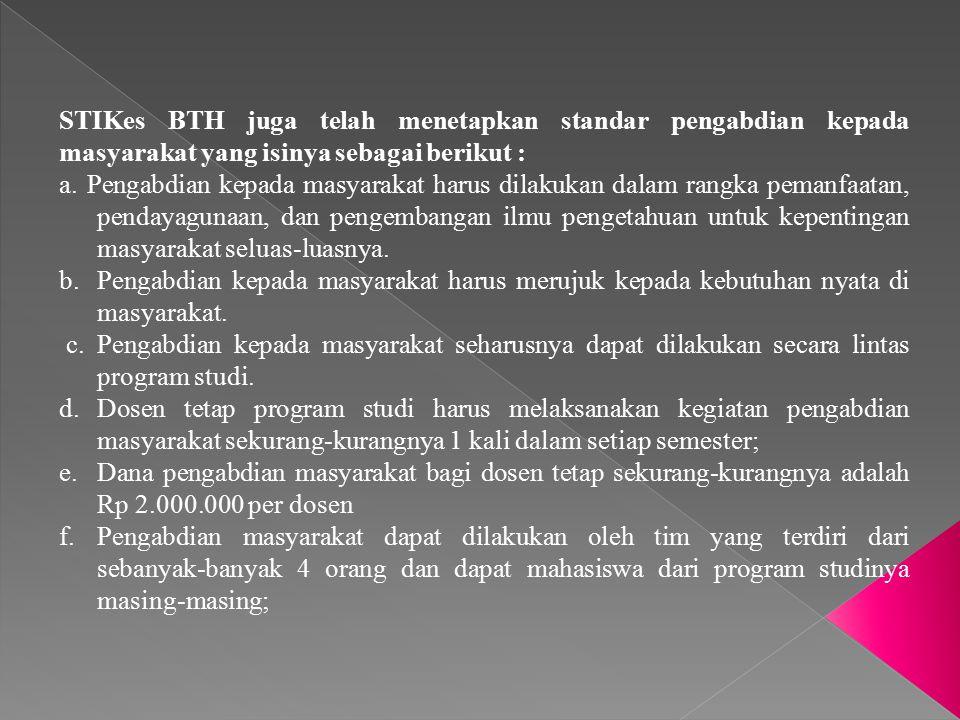 STIKes BTH juga telah menetapkan standar pengabdian kepada masyarakat yang isinya sebagai berikut : a. Pengabdian kepada masyarakat harus dilakukan da