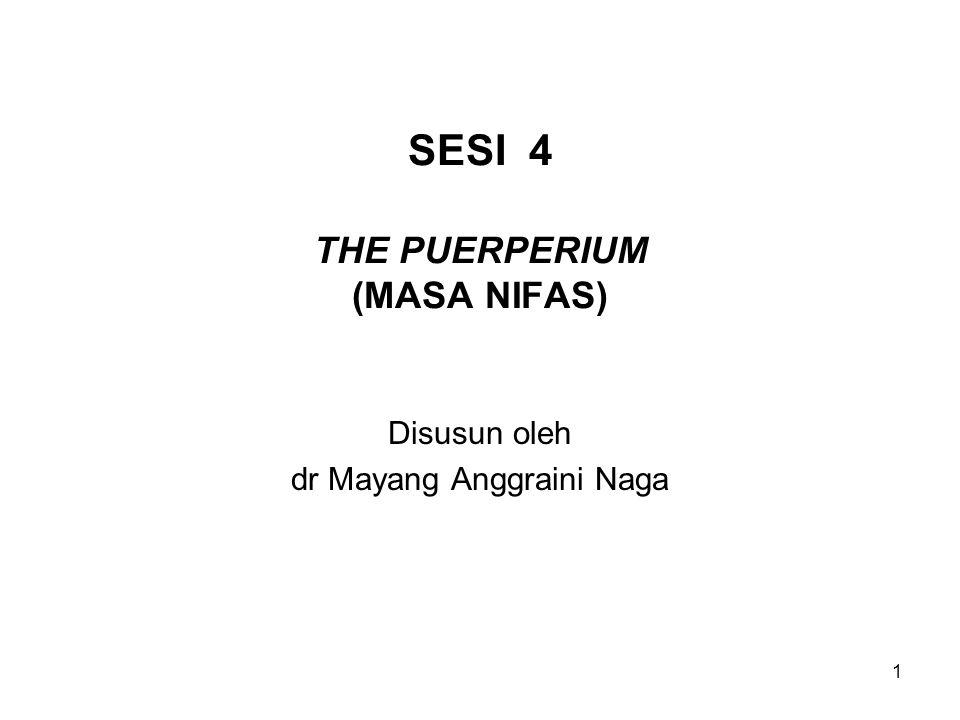 SESI 4 THE PUERPERIUM (MASA NIFAS) Disusun oleh dr Mayang Anggraini Naga 1