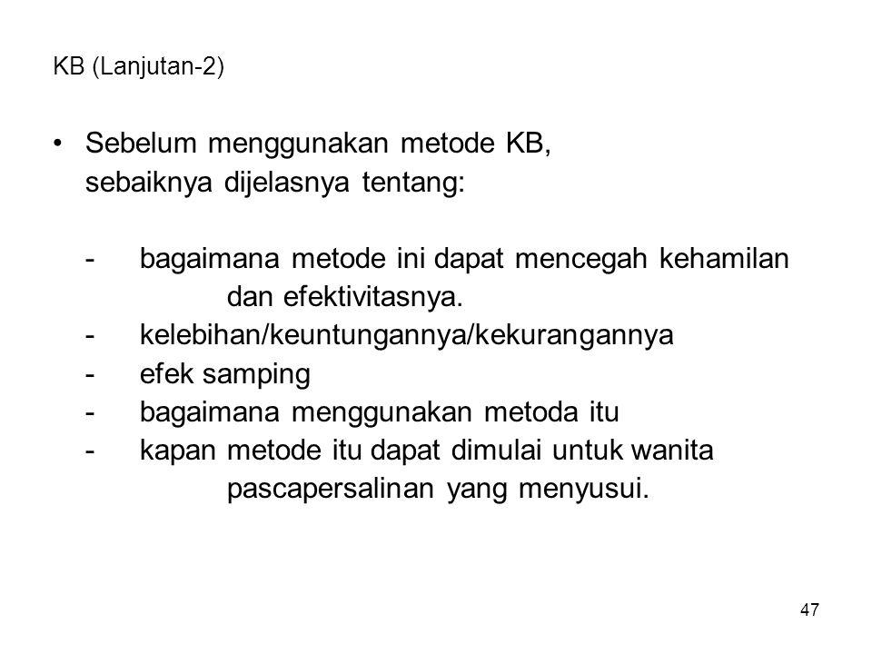 47 KB (Lanjutan-2) Sebelum menggunakan metode KB, sebaiknya dijelasnya tentang: - bagaimana metode ini dapat mencegah kehamilan dan efektivitasnya. -k
