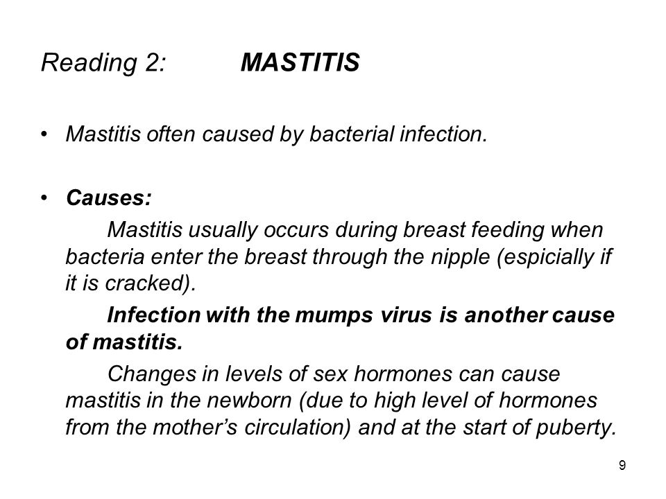 Mastitis (Cont.-1) Hormonal variations may also be the cause of chronic mastitis in women who are prone to lumpy breasts.