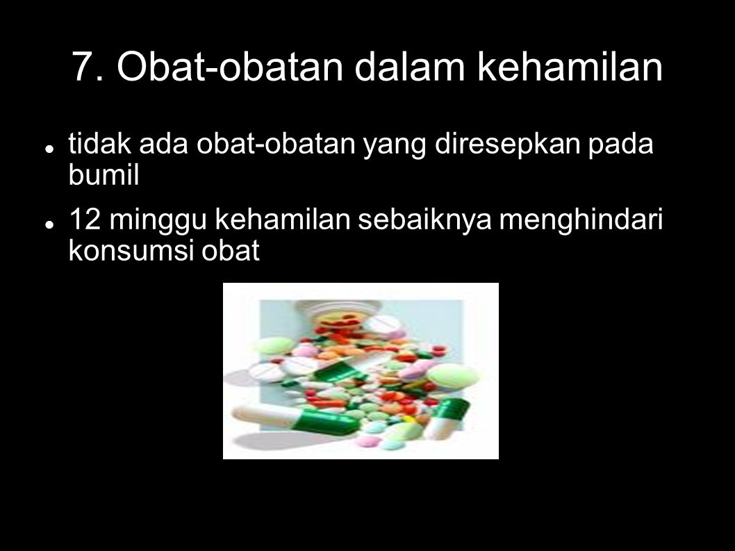 7. Obat-obatan dalam kehamilan tidak ada obat-obatan yang diresepkan pada bumil 12 minggu kehamilan sebaiknya menghindari konsumsi obat