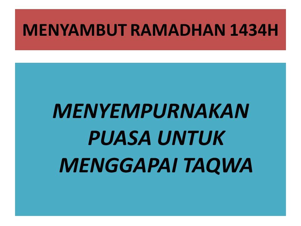 MENYAMBUT RAMADHAN 1434H MENYEMPURNAKAN PUASA UNTUK MENGGAPAI TAQWA