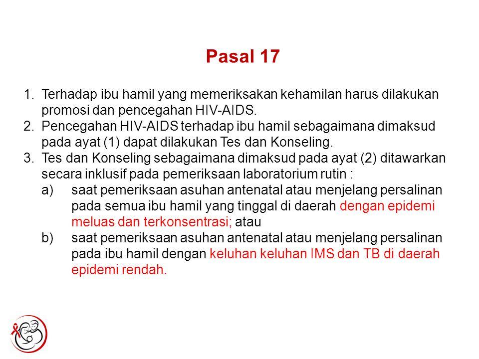 Pasal 17 1.Terhadap ibu hamil yang memeriksakan kehamilan harus dilakukan promosi dan pencegahan HIV-AIDS. 2.Pencegahan HIV-AIDS terhadap ibu hamil se
