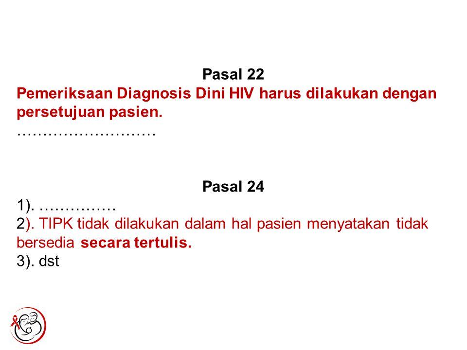 Pasal 22 Pemeriksaan Diagnosis Dini HIV harus dilakukan dengan persetujuan pasien. ……………………… Pasal 24 1). …………… 2). TIPK tidak dilakukan dalam hal pas