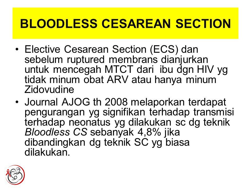 BLOODLESS CESAREAN SECTION Elective Cesarean Section (ECS) dan sebelum ruptured membrans dianjurkan untuk mencegah MTCT dari ibu dgn HIV yg tidak minu