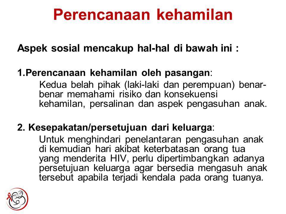 Perencanaan kehamilan Aspek sosial mencakup hal-hal di bawah ini : 1.Perencanaan kehamilan oleh pasangan: Kedua belah pihak (laki-laki dan perempuan)