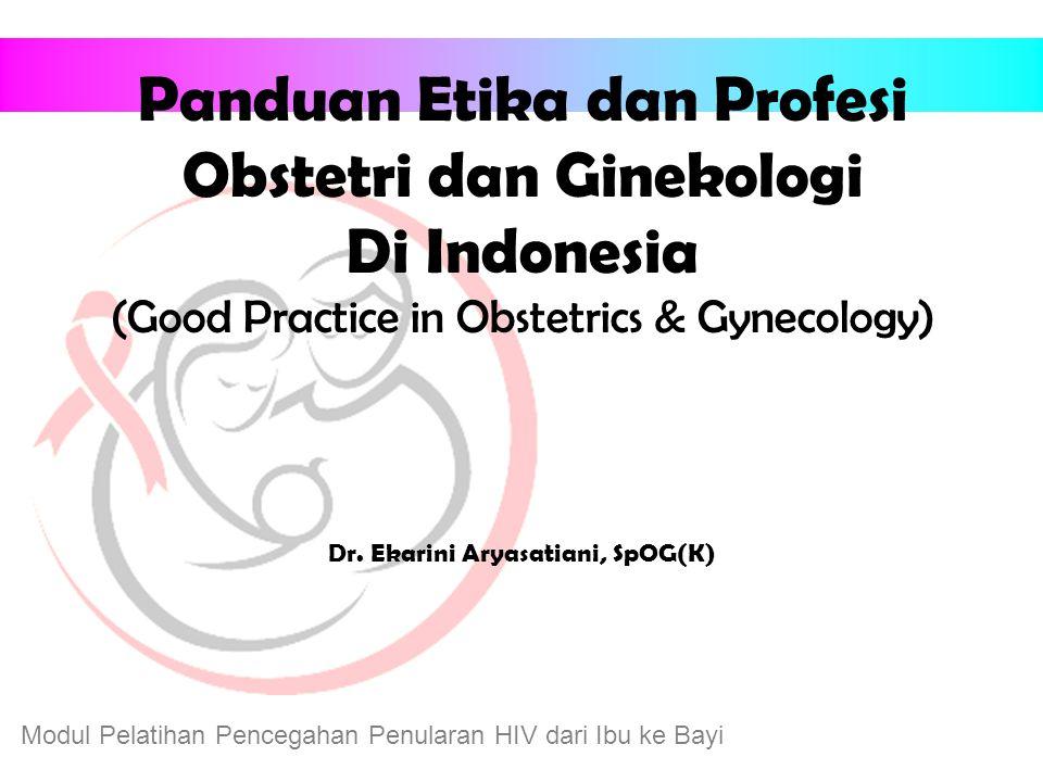 Modul Pelatihan Pencegahan Penularan HIV dari Ibu ke Bayi Panduan Etika dan Profesi Obstetri dan Ginekologi Di Indonesia (Good Practice in Obstetrics & Gynecology) Dr.