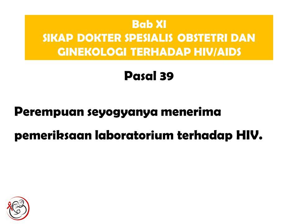 Bab XI SIKAP DOKTER SPESIALIS OBSTETRI DAN GINEKOLOGI TERHADAP HIV/AIDS Perempuan seyogyanya menerima pemeriksaan laboratorium terhadap HIV.