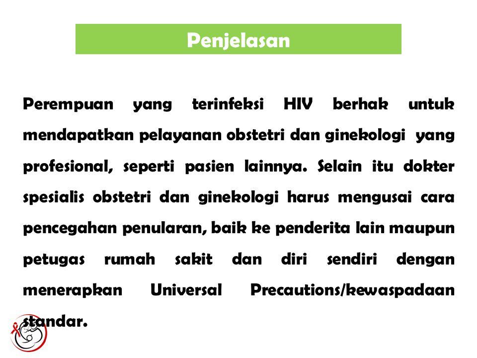 Perempuan yang terinfeksi HIV berhak untuk mendapatkan pelayanan obstetri dan ginekologi yang profesional, seperti pasien lainnya. Selain itu dokter s