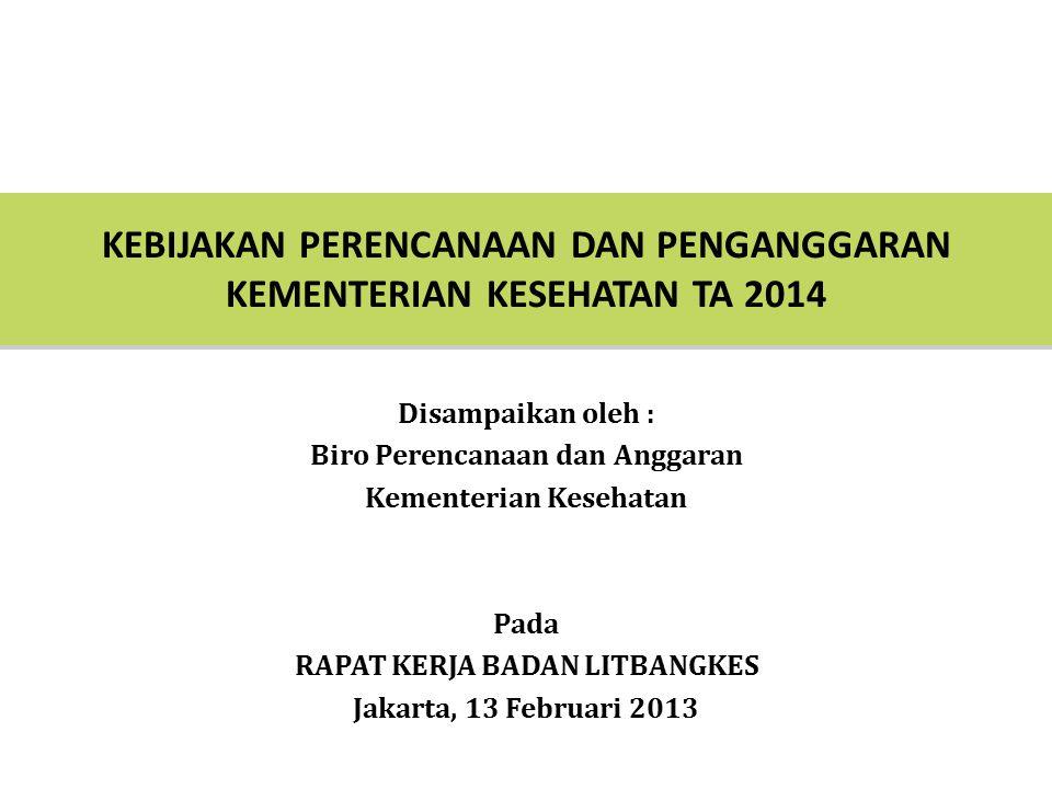KEBIJAKAN PERENCANAAN DAN PENGANGGARAN KEMENTERIAN KESEHATAN TA 2014 Disampaikan oleh : Biro Perencanaan dan Anggaran Kementerian Kesehatan Pada RAPAT