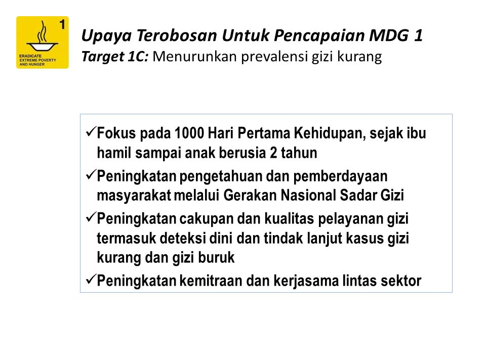 Upaya Terobosan Untuk Pencapaian MDG 1 Target 1C: Menurunkan prevalensi gizi kurang Fokus pada 1000 Hari Pertama Kehidupan, sejak ibu hamil sampai ana