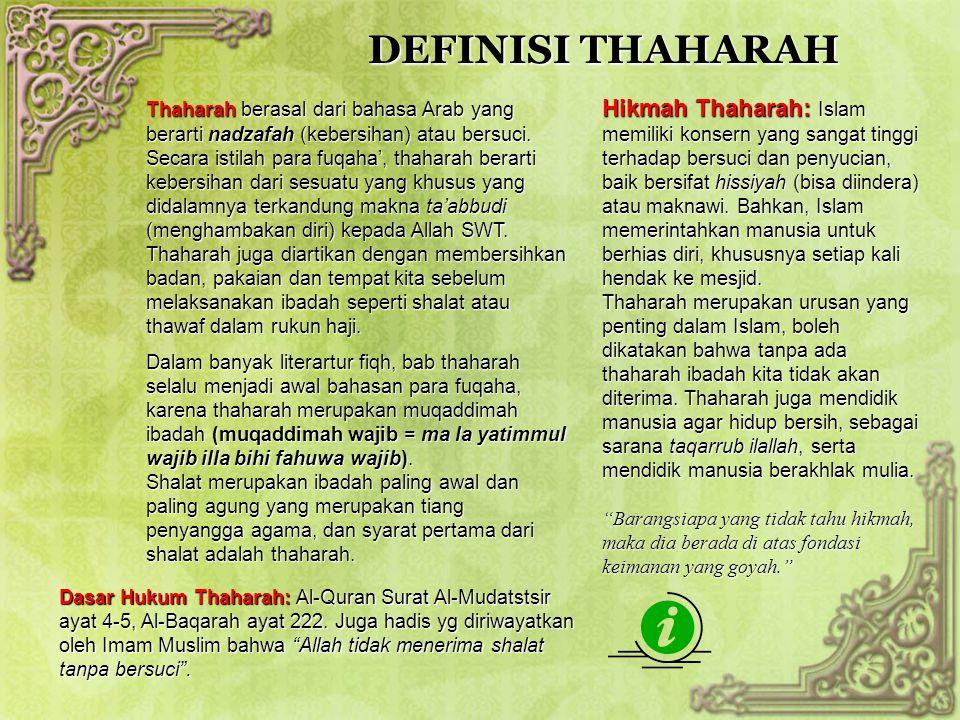 DEFINISI THAHARAH Thaharah berasal dari bahasa Arabyang berarti nadzafah (kebersihan) atau bersuci. Secara istilah para fuqaha', thaharah berarti kebe