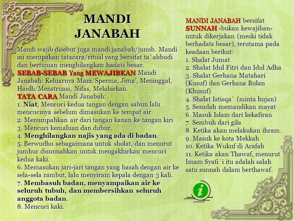 MANDI JANABAH Mandi wajib disebut juga mandi janabah/junub. Mandi ini merupakan tatacara/ritual yang bersifat ta`abbudi dan bertujuan menghilangkan ha