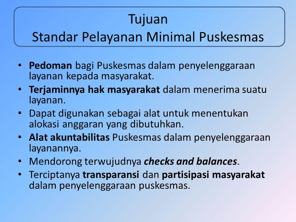 Tujuan Standar Pelayanan Minimal Puskesmas Pedoman bagi Puskesmas dalam penyelenggaraan layanan kepada masyarakat. Terjaminnya hak masyarakat dalam me