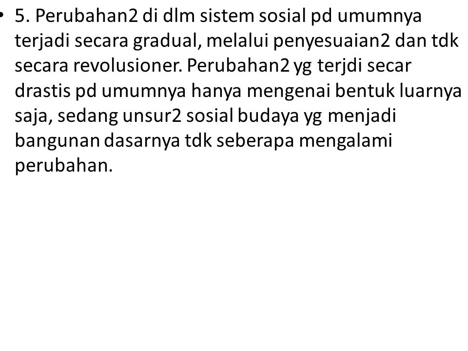 6.Pada dasarnya, perubahan2 sosial timbul atau terjadi melalui 3 macam kemungkinan ; a).