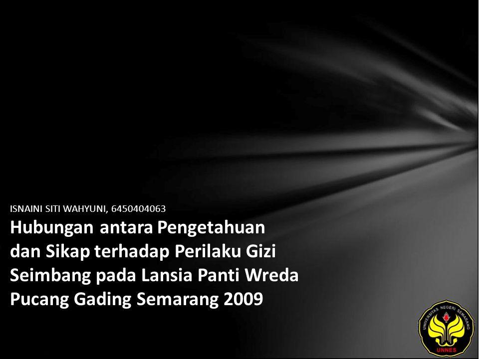 ISNAINI SITI WAHYUNI, 6450404063 Hubungan antara Pengetahuan dan Sikap terhadap Perilaku Gizi Seimbang pada Lansia Panti Wreda Pucang Gading Semarang 2009