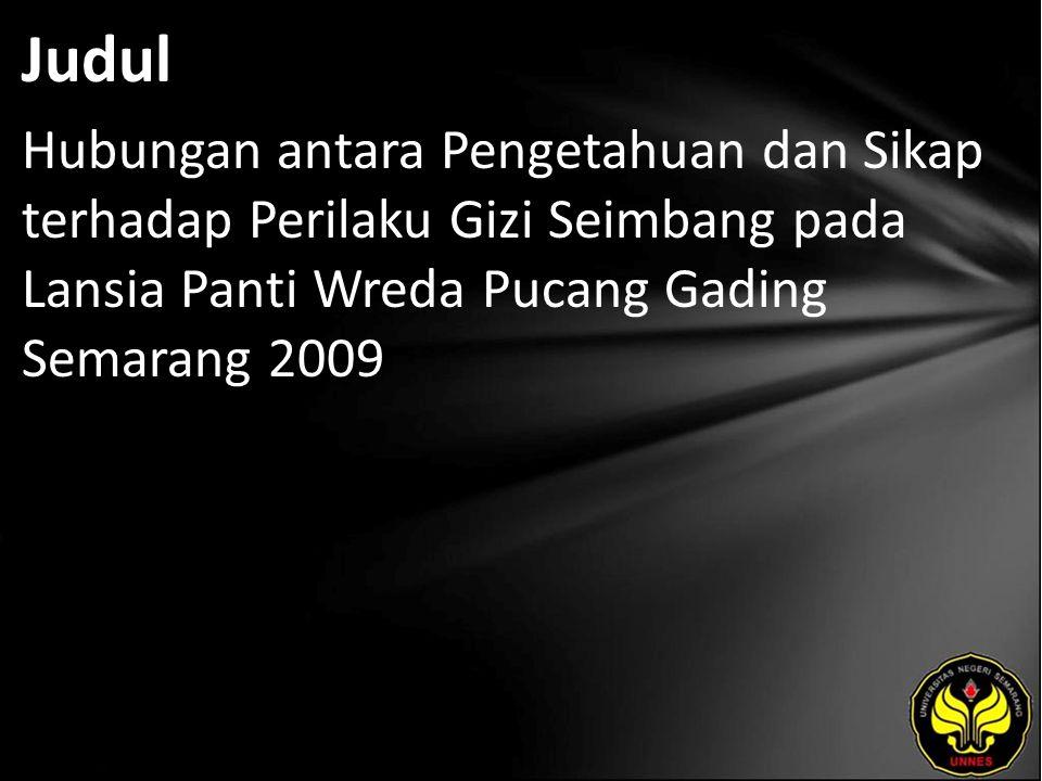 Judul Hubungan antara Pengetahuan dan Sikap terhadap Perilaku Gizi Seimbang pada Lansia Panti Wreda Pucang Gading Semarang 2009