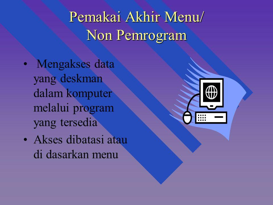 Pemakai Akhir Menu/ Non Pemrogram Mengakses data yang deskman dalam komputer melalui program yang tersedia Akses dibatasi atau di dasarkan menu