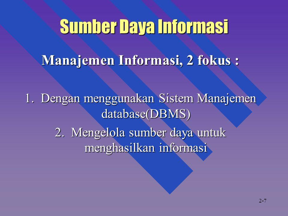 Sumber Daya Informasi Manajemen Informasi, 2 fokus : 1. Dengan menggunakan Sistem Manajemen database(DBMS) 2. Mengelola sumber daya untuk menghasilkan