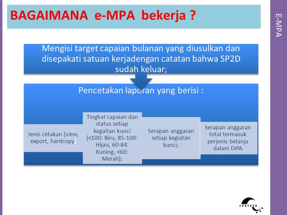 E-MPA BAGAIMANA e-MPA bekerja ? Pencetakan laporan yang berisi : Jenis cetakan (view, export, hardcopy) Tingkat capaian dan status setiap kegaitan kun