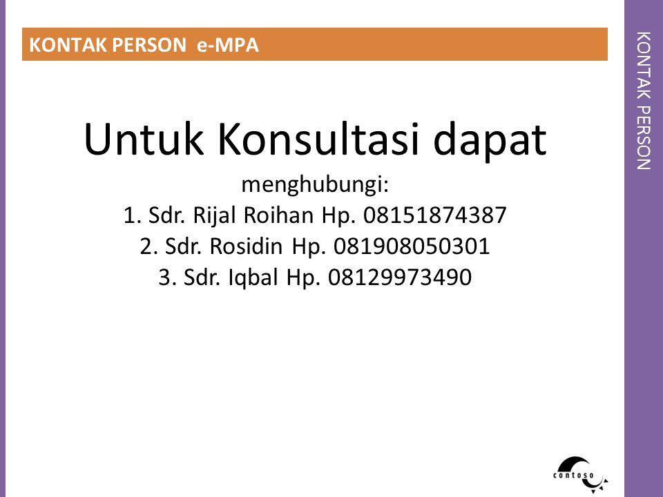 KONTAK PERSON KONTAK PERSON e-MPA Untuk Konsultasi dapat menghubungi: 1. Sdr. Rijal Roihan Hp. 08151874387 2. Sdr. Rosidin Hp. 081908050301 3. Sdr. Iq