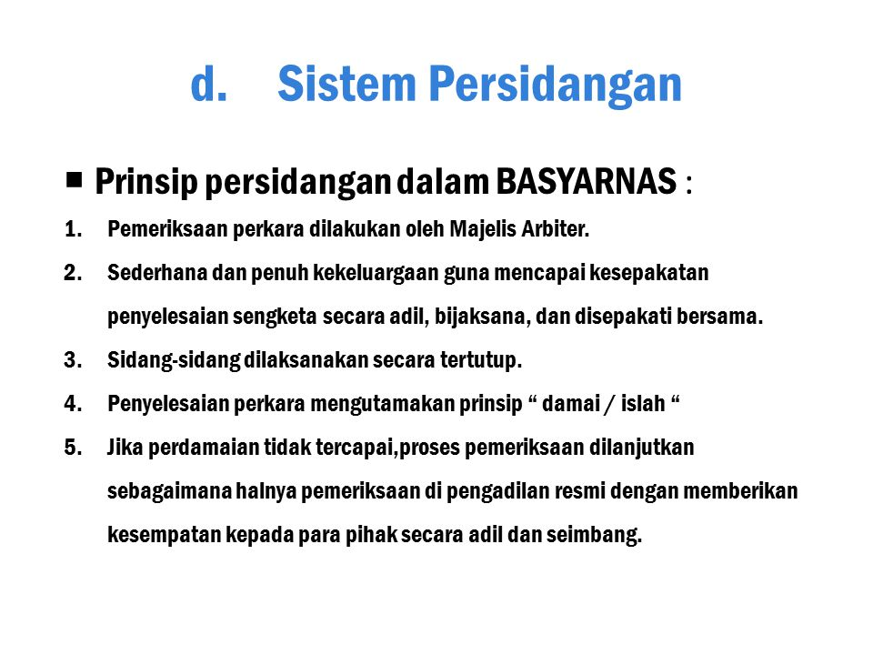 c.Tujuan BASYARNAS 1.Menyelesaikan sengketa keperdataan dengan prinsip mengutamakan perdamaian atau islah; 2.Memberikan Penyelesaian secara adil dan c