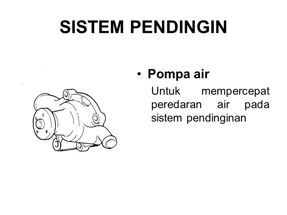 SISTEM PENDINGIN Pompa air Untuk mempercepat peredaran air pada sistem pendinginan