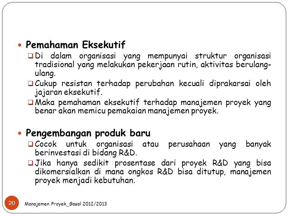 Manajemen Proyek_Gasal 2012/2013 20 Pemahaman Eksekutif  Di dalam organisasi yang mempunyai struktur organisasi tradisional yang melakukan pekerjaan