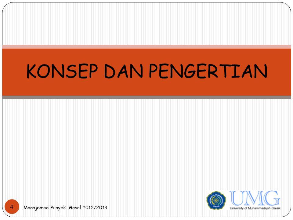 KONSEP DAN PENGERTIAN 4 Manajemen Proyek_Gasal 2012/2013