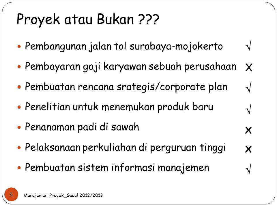 Proyek atau Bukan ??? Manajemen Proyek_Gasal 2012/2013 5 Pembangunan jalan tol surabaya-mojokerto Pembayaran gaji karyawan sebuah perusahaan Pembuatan