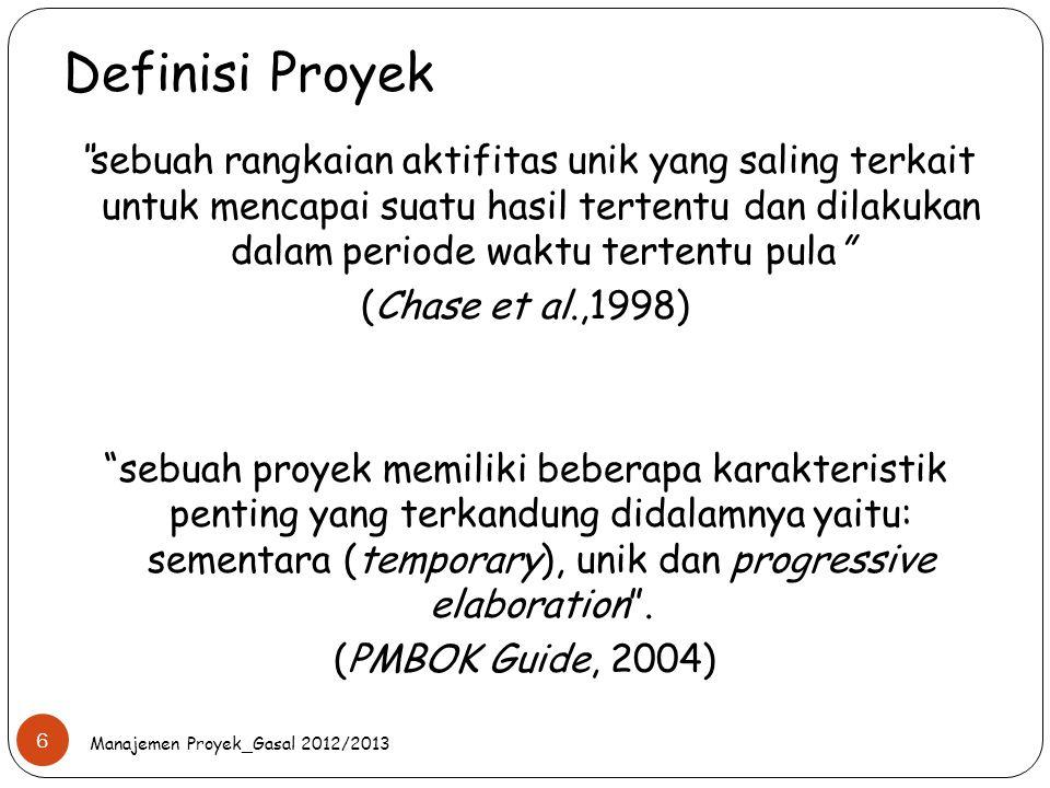 """Definisi Proyek Manajemen Proyek_Gasal 2012/2013 6 """"sebuah rangkaian aktifitas unik yang saling terkait untuk mencapai suatu hasil tertentu dan dilaku"""