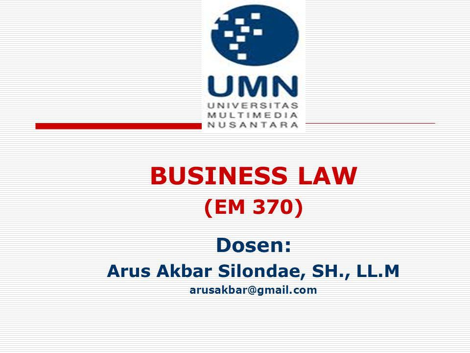 BUSINESS LAW (EM 370) Dosen: Arus Akbar Silondae, SH., LL.M arusakbar@gmail.com