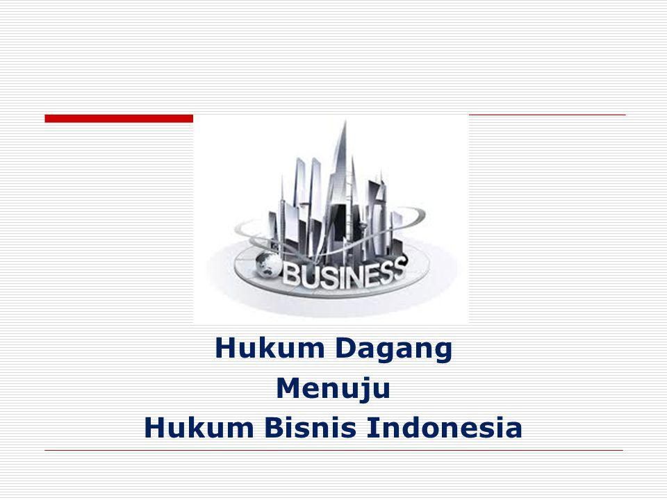 Hukum Dagang Menuju Hukum Bisnis Indonesia