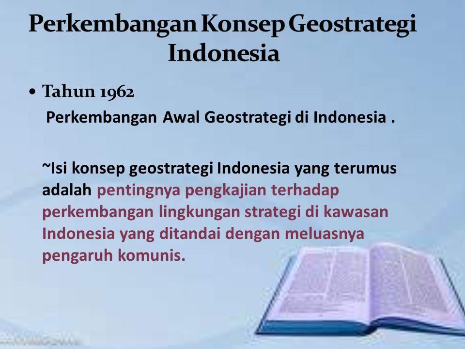 Tahun 1962 Perkembangan Awal Geostrategi di Indonesia.