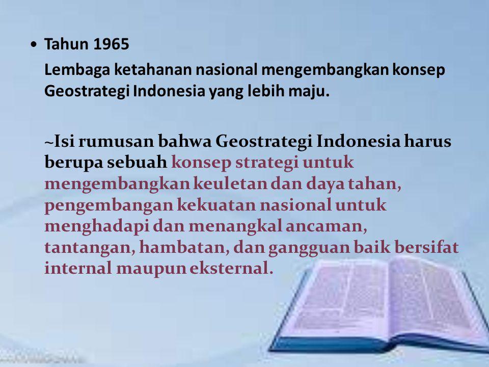 Tahun 1965 Lembaga ketahanan nasional mengembangkan konsep Geostrategi Indonesia yang lebih maju.