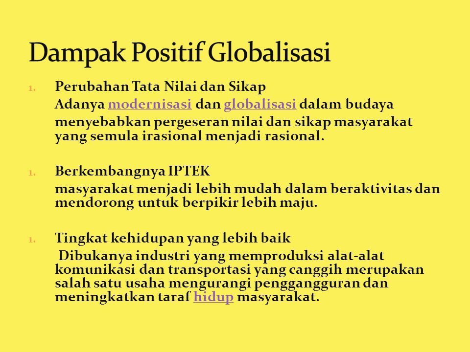 1. Perubahan Tata Nilai dan Sikap Adanya modernisasi dan globalisasi dalam budayamodernisasiglobalisasi menyebabkan pergeseran nilai dan sikap masyara