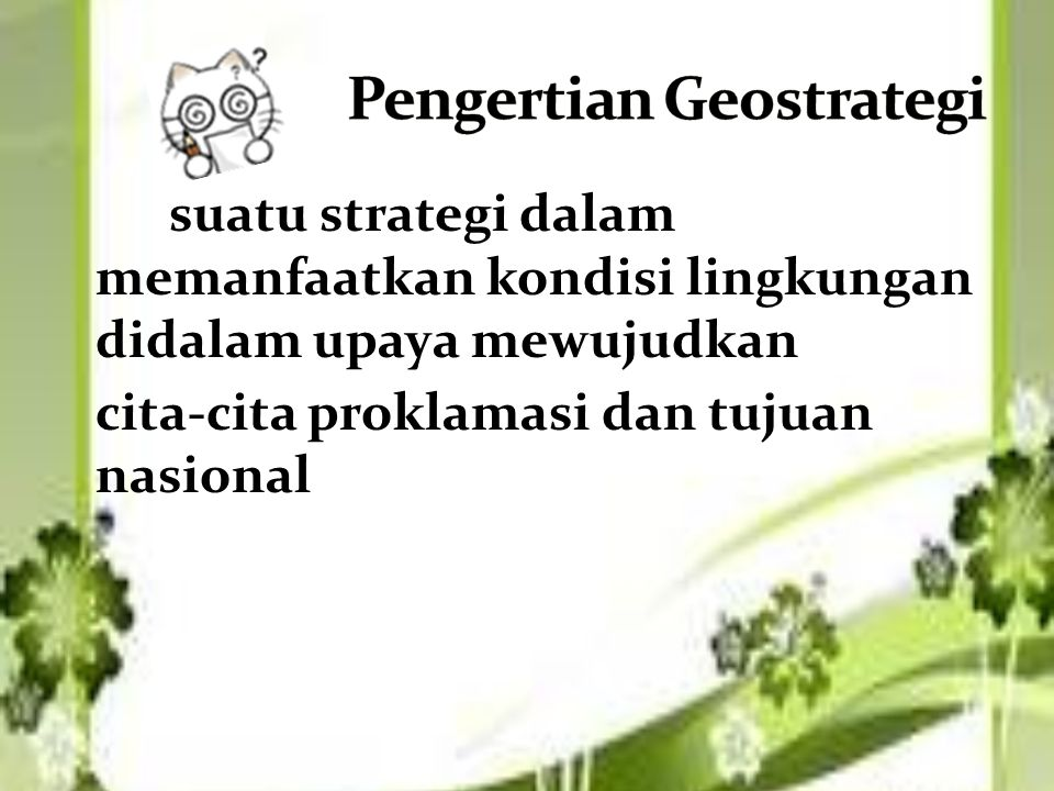 suatu strategi dalam memanfaatkan kondisi lingkungan didalam upaya mewujudkan cita-cita proklamasi dan tujuan nasional
