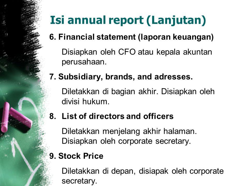 Isi annual report (Lanjutan) 6. Financial statement (laporan keuangan) Disiapkan oleh CFO atau kepala akuntan perusahaan. 7. Subsidiary, brands, and a