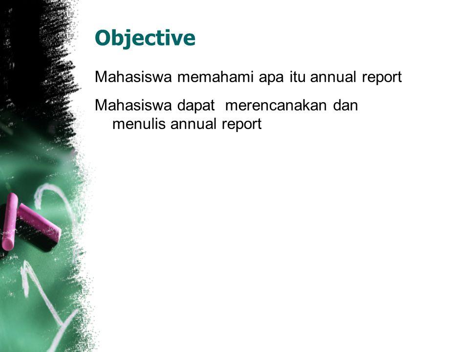 Objective Mahasiswa memahami apa itu annual report Mahasiswa dapat merencanakan dan menulis annual report