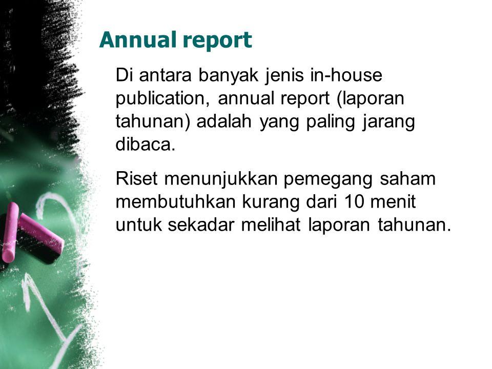 Di antara banyak jenis in-house publication, annual report (laporan tahunan) adalah yang paling jarang dibaca. Riset menunjukkan pemegang saham membut