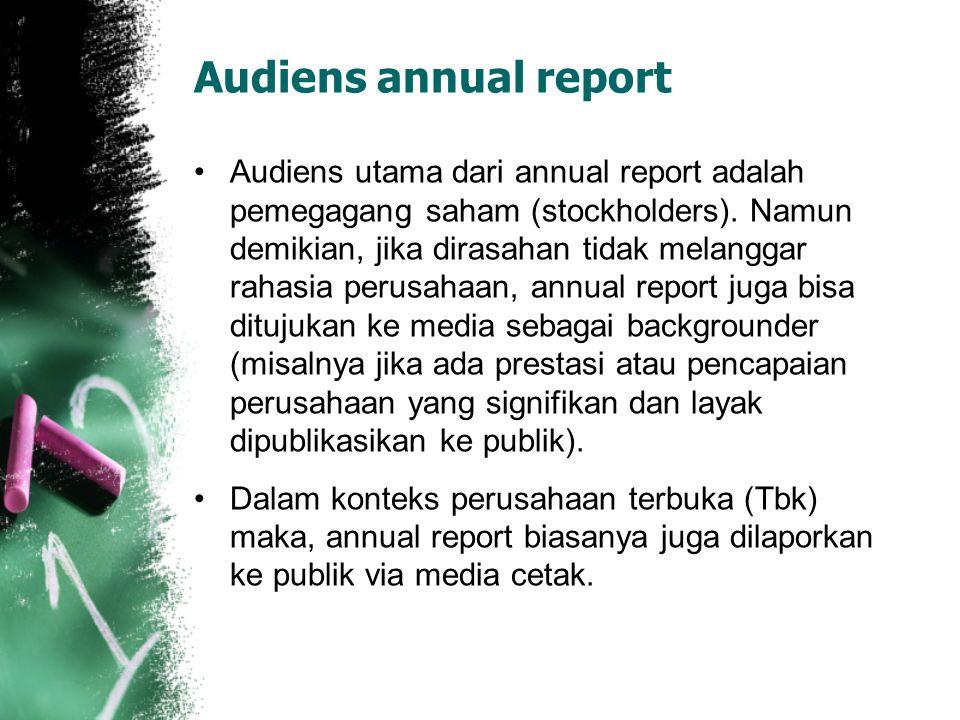 Audiens annual report Audiens utama dari annual report adalah pemegagang saham (stockholders). Namun demikian, jika dirasahan tidak melanggar rahasia