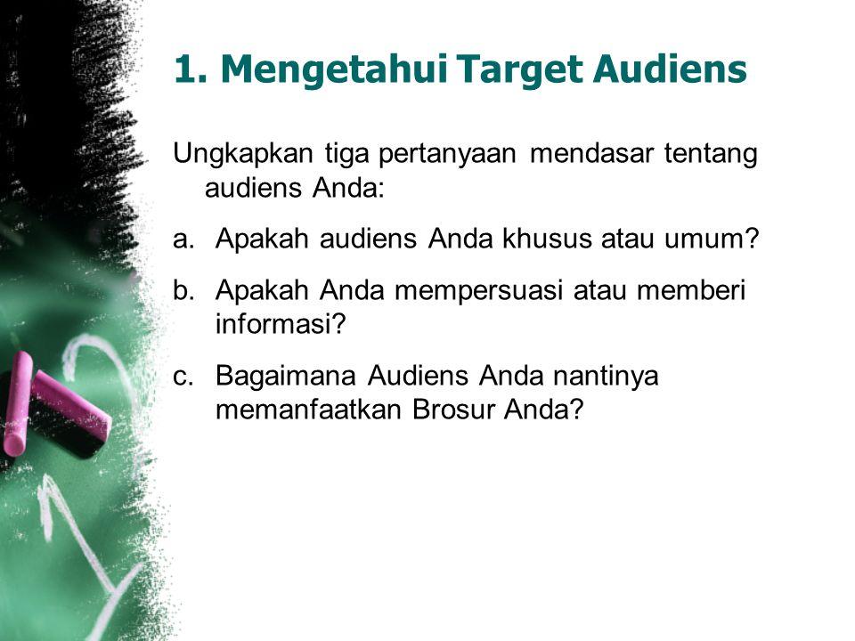 1. Mengetahui Target Audiens Ungkapkan tiga pertanyaan mendasar tentang audiens Anda: a.Apakah audiens Anda khusus atau umum? b.Apakah Anda mempersuas