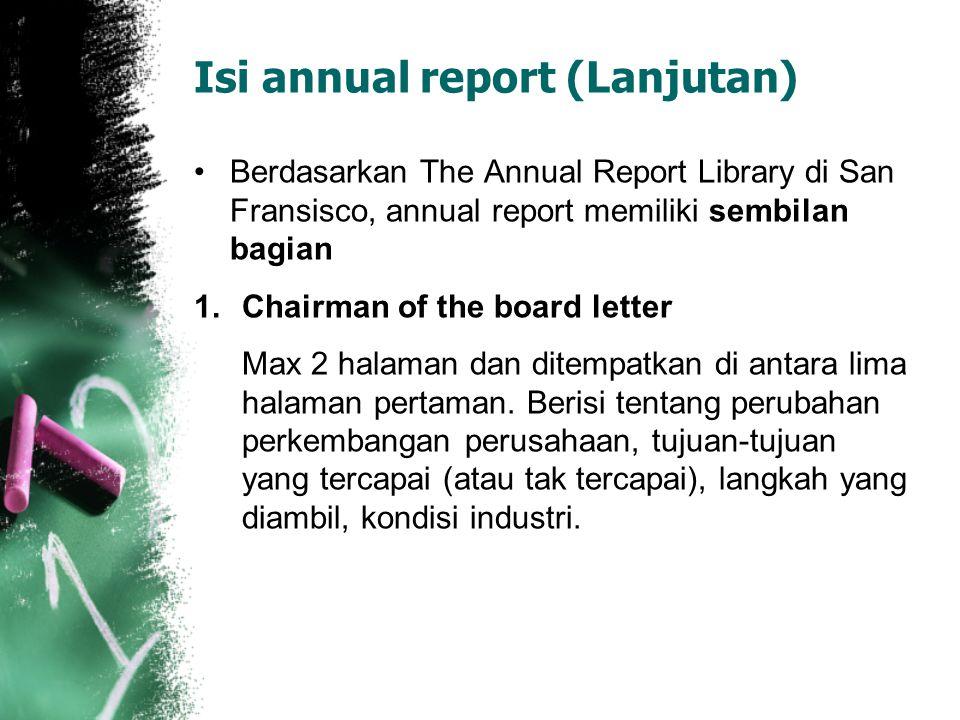 Isi annual report (Lanjutan) Berdasarkan The Annual Report Library di San Fransisco, annual report memiliki sembilan bagian 1.Chairman of the board le