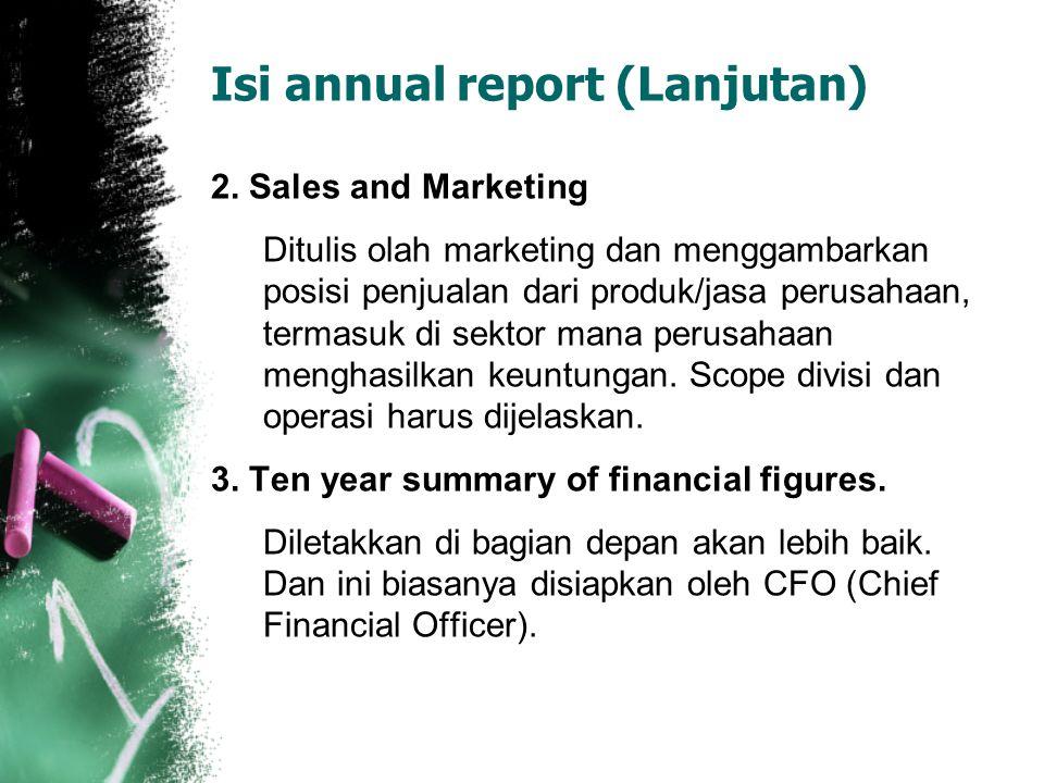 Isi annual report (Lanjutan) 2. Sales and Marketing Ditulis olah marketing dan menggambarkan posisi penjualan dari produk/jasa perusahaan, termasuk di